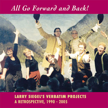 cd - all go forward and back - larry siegel's verbatim projects: a retrospective, 1990 - 2005